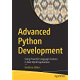 Advanced Python Development: Using Powerful Language Features in Real-World Applications