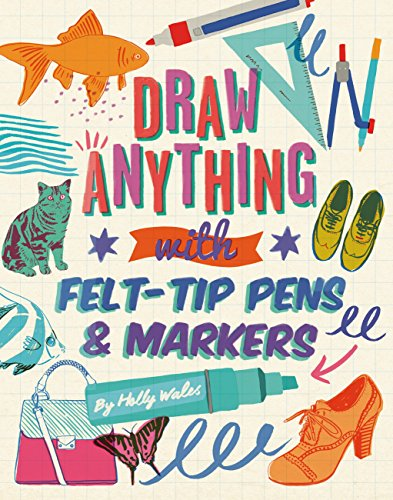 Draw ANYTHING with Felt-Tip Pens & Markers (English Edition)
