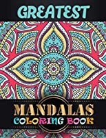 Greatest Mandalas Coloring Book: A New Mandala Coloring Book for Adults, Containing Unique Triangle Shaped Mandalas of Different Styles For Relaxation, Meditation, Happiness and Relief