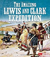 The Amazing Lewis and Clark Expedition (Landmarks in U.S. History)