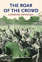 The Roar of the Crowd: A Sporting Anthology
