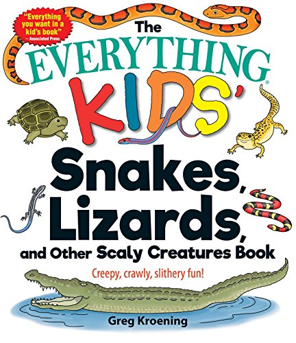 The Everything Kids' Snakes, Lizards, and Other Scaly Creatures Book: Creepy, Crawly, Slithery Fun! (Everything® Kids) (English Edition)