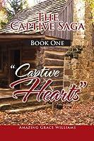"The Captive Saga Book One - ''Captive Hearts"": ''Captive Hearts"""