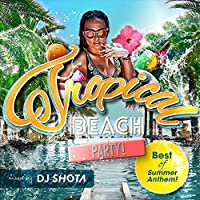 """Tropical Beach Party! """"Best of Summer Anthem!"""" mixed by DJ SHOTA"""