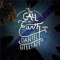 Daniel Gilliam: The Call To Earth