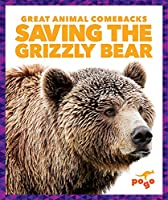 Saving the Grizzly Bear (Great Animal Comebacks)