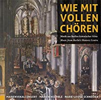 Wie mit vollen Choeren - Music From Berlin's Historic Centre by Vokalconsort (2013-02-26)