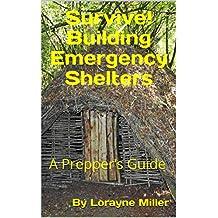 Survive! Building Emergency Shelters : A Prepper's Guide