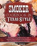 アウトドア Smoker Cookbook in Texas Style: The Art of Smoking Meat with Texas BBQ, Ultimate Smoker Cookbook for Real Pitmasters, Irresistible Barbecue Recipes in Texas Style (English Edition)