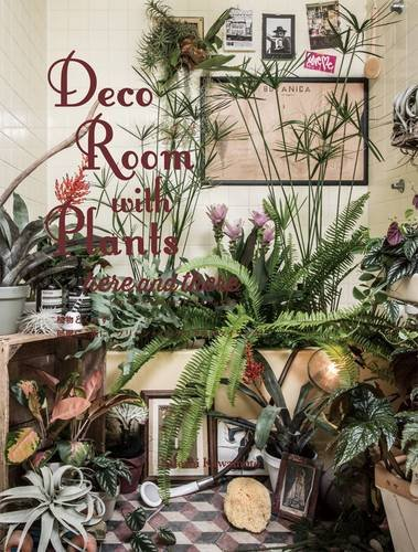 Deco Room with Plants here and thereー植物とくらす。部屋に、街に、グリーン・インテリア&スタイリングの詳細を見る