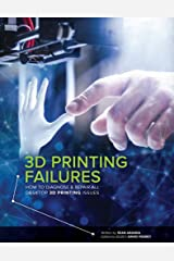 3D Printing Failures: How to Diagnose and Repair All 3D Printing Issues Kindle Edition