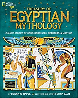 Treasury of Egyptian Mythology: Classic Stories of Gods, Goddesses, Monsters & Mortals (National Geographic Kids) by [Napoli, Donna Jo]