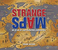 Strange Maps: An Atlas of Cartographic Curiosities by Frank Jacobs(2009-10-29)