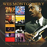 The Classic Recordings: 1958-1960 by Wes Montgomery