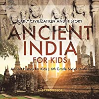 Ancient India for Kids - Early Civilization and History - Ancient History for Kids - 6th Grade Social Studies