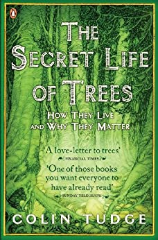 The Secret Life of Trees: How They Live and Why They Matter (Penguin Press Science) by [Tudge, Colin]
