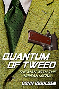 Quantum of Tweed: The Man with the Nissan Micra (Quick Reads) by [Iggulden, Conn]