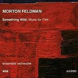 Morton Feldman: Something Wild – Music for Film