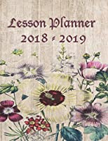 Lesson Planner 2018 - 2019: Weekly Teachers Planner - August to July, Set Yearly Goals - Monthly Goals and Weekly Goals. Assess Progress   - Wildflowers on Wood