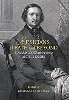 Musicians of Bath and Beyond: Edward Loder 1809-1865 and His Family (Music in Britain 1600-2000)