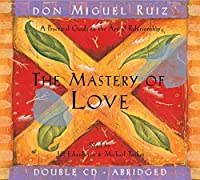 The Mastery of Love: A Practical Guide to the Art of Relationship (Toltec Wisdom)