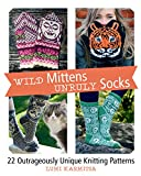 Wild Mittens & Unruly Socks: 22 Outrageously Unique Knitting Patterns