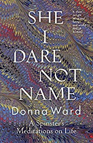 She I Dare Not Name: A spinster's meditations on