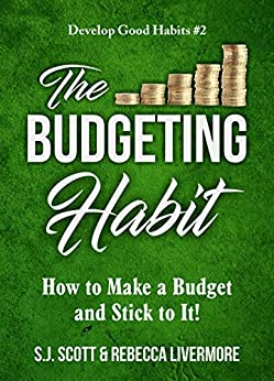 The Budgeting Habit: How to Make a Budget and Stick to It! (Develop Good Habits Book 2) by [Scott, S.J., Livermore, Rebecca]