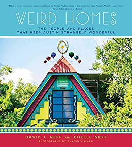 Weird Homes: The People and Places That Keep Austin Strangely Wonderful by [Neff, David J.]