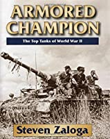 Armored Champion: The Top Tanks of World War II by Steven Zaloga(2015-05-15)