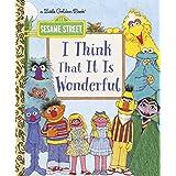 I Think That It Is Wonderful (Sesame Street) (Little Golden Book)