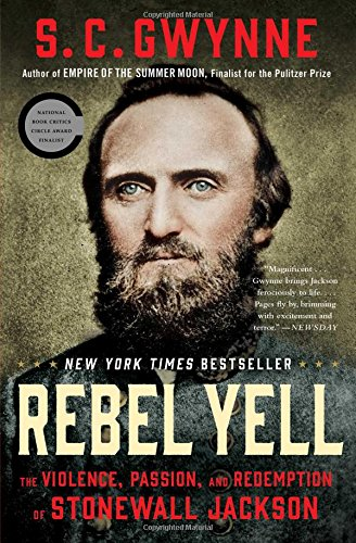 Rebel Yell: The Violence, Passion, and Redemption of Stonewall Jackson S. C. Gwynne Scribner