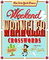 The New York Times Weekend Wrangler Crosswords: 50 Saturday and Sunday Puzzles