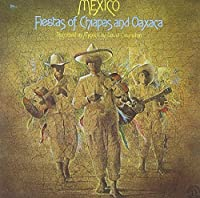 Mexico: Fiestas of Chapas & Oaxaca by Various Artists (2013-11-20)