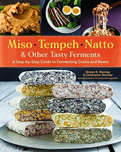 Miso, Tempeh, Natto & Other Tasty Ferments: A Step-by-Step Guide to Fermenting Grains and Beans (English Edition)