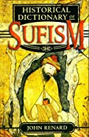 Historical Dictionary Of Sufism (HISTORICAL DICTIONARIES OF RELIGIONS, PHILOSOPHIES AND MOVEMENTS)