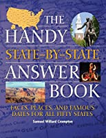 The Handy State-by-State Answer Book: Faces, Places, and Famous Dates for All Fifty States (The Handy Answer Book Series)