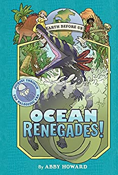 Ocean Renegades! (Earth Before Us #2): Journey through the Paleozoic Era by [Howard, Abby]
