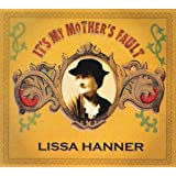 It's My Mother's Fault by Lissa Hanner (2007-10-16)