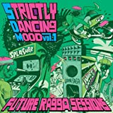 PART2STYLE PRESENTS 『STRICTLY DANCING MOOD VOL.1- FUTURE RAGGA SESSIONS - 』