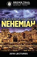 Let Us Rise Up and Build: Nehemiah: 2018 Brown Trail Lectures