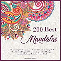 200 Best Mandalas Adult Coloring Book - Cute and Playful Patterns Coloring Book - Hand Drawn Designs - Good for all ages - Art Therapy - Succulent Coloring Books for Stress Relief