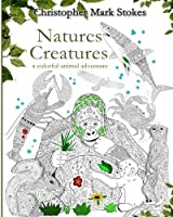 Natures Creatures: A Colorful Animal Adventure:: Animals Adult Coloring Book: Stress Relieving Designs [並行輸入品]