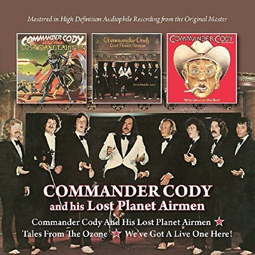 Commander Cody And His Lost Planet Airmen / Tales From The Ozone / We''ve Got A Live One Here!