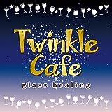 Twinkle Cafe —glass healing—