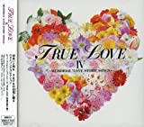 "TRUE LOVE IV~MEMORIAL""LOVE STORY""SONGS~"