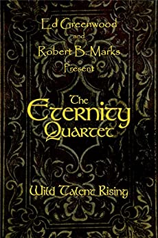 [Greenwood, Ed]のThe Eternity Quartet: Wild Talent Rising (English Edition)