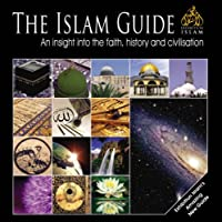 The Islam Guide: An Insight into the Faith, History and Civilisation