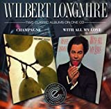 CHAMPAGNE/WITH ALL MY LOVE - WILBERT LONGMIRE