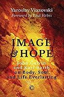 Image and Hope: John Calvin and Karl Barth on Body, Soul, and Life Everlasting (Na)